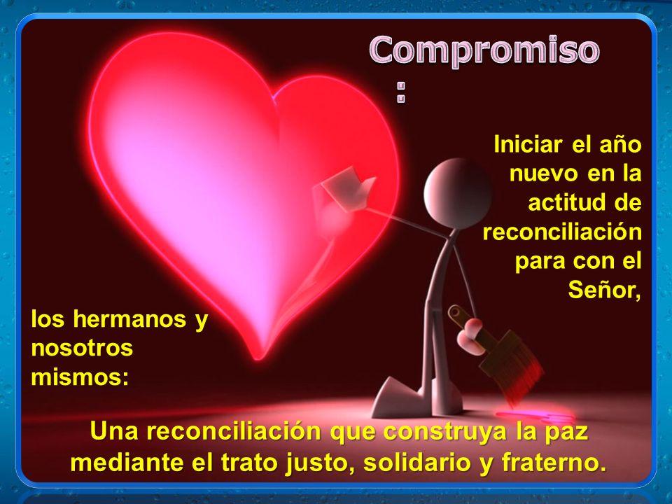 Compromiso: Iniciar el año nuevo en la actitud de reconciliación para con el Señor, los hermanos y nosotros mismos: