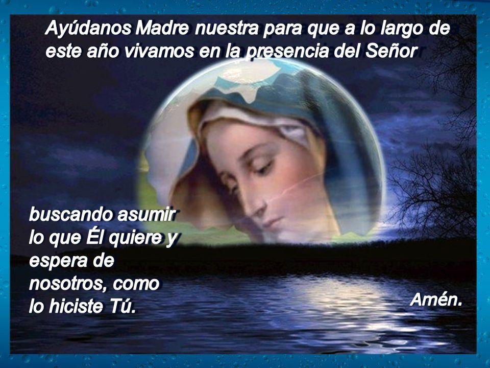 Ayúdanos Madre nuestra para que a lo largo de este año vivamos en la presencia del Señor