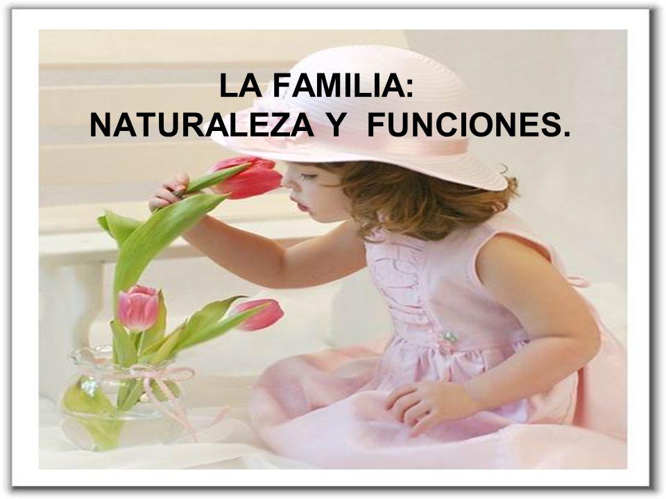LA FAMILIA: NATURALEZA Y FUNCIONES.