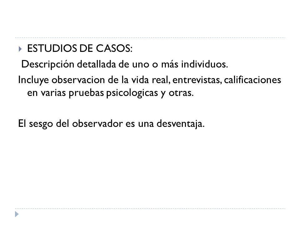 ESTUDIOS DE CASOS: Descripción detallada de uno o más individuos.