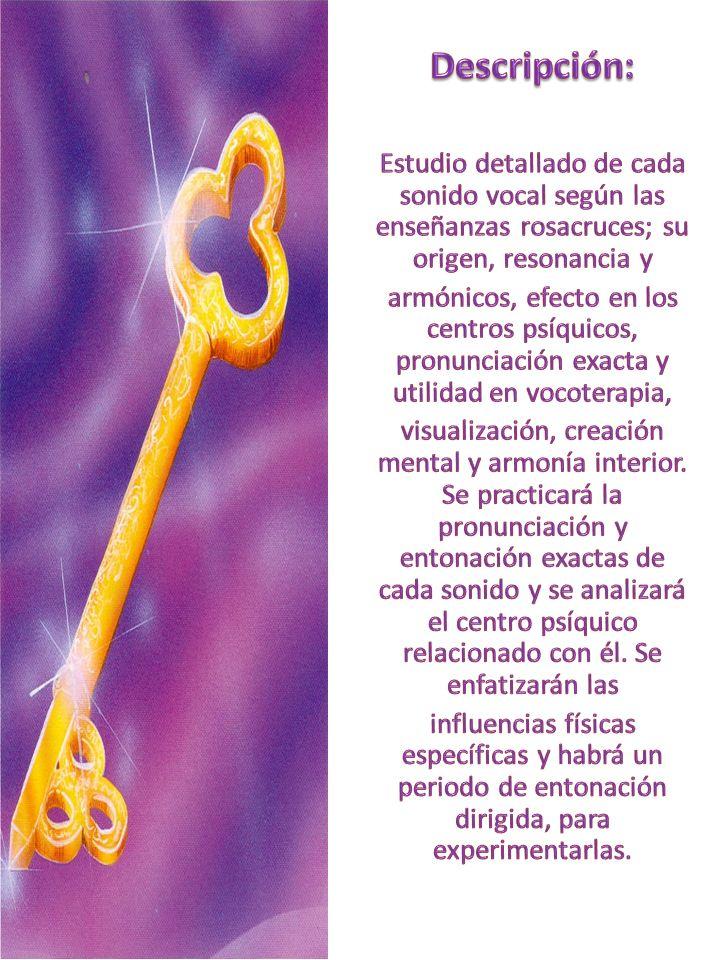 Descripción: Estudio detallado de cada sonido vocal según las enseñanzas rosacruces; su origen, resonancia y.