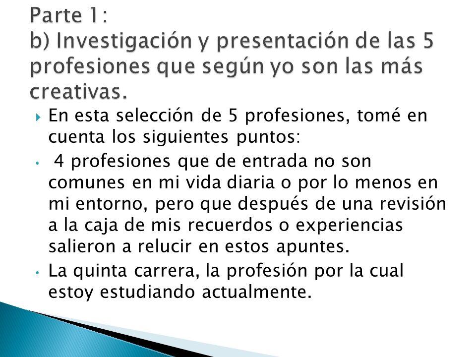 Parte 1: b) Investigación y presentación de las 5 profesiones que según yo son las más creativas.