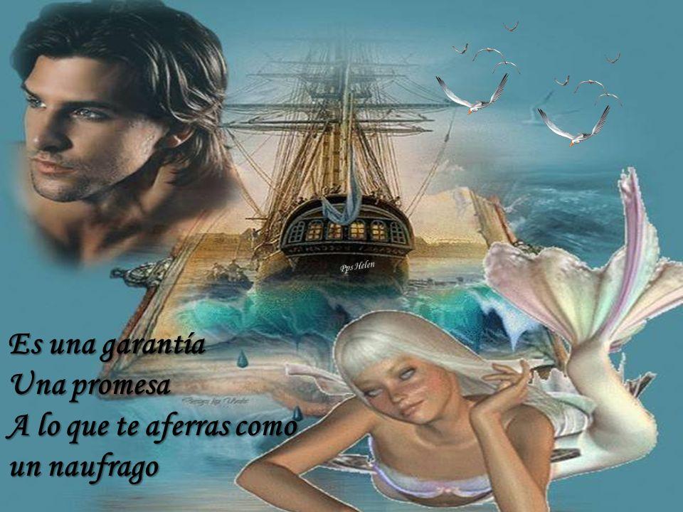Es una garantía Una promesa A lo que te aferras como un naufrago
