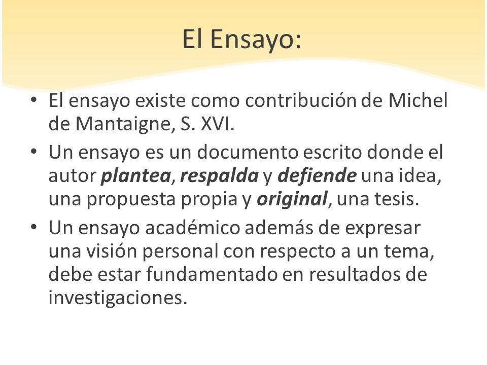 El Ensayo: El ensayo existe como contribución de Michel de Mantaigne, S. XVI.