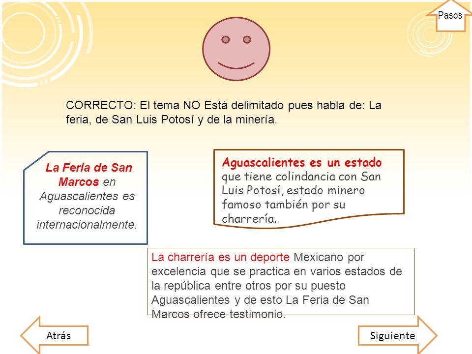 Pasos CORRECTO: El tema NO Está delimitado pues habla de: La feria, de San Luis Potosí y de la minería.
