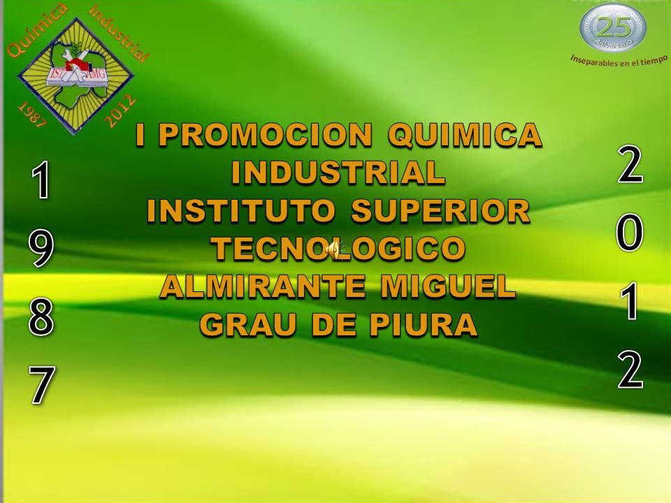 I PROMOCION QUIMICA INDUSTRIAL INSTITUTO SUPERIOR TECNOLOGICO ALMIRANTE MIGUEL GRAU DE PIURA