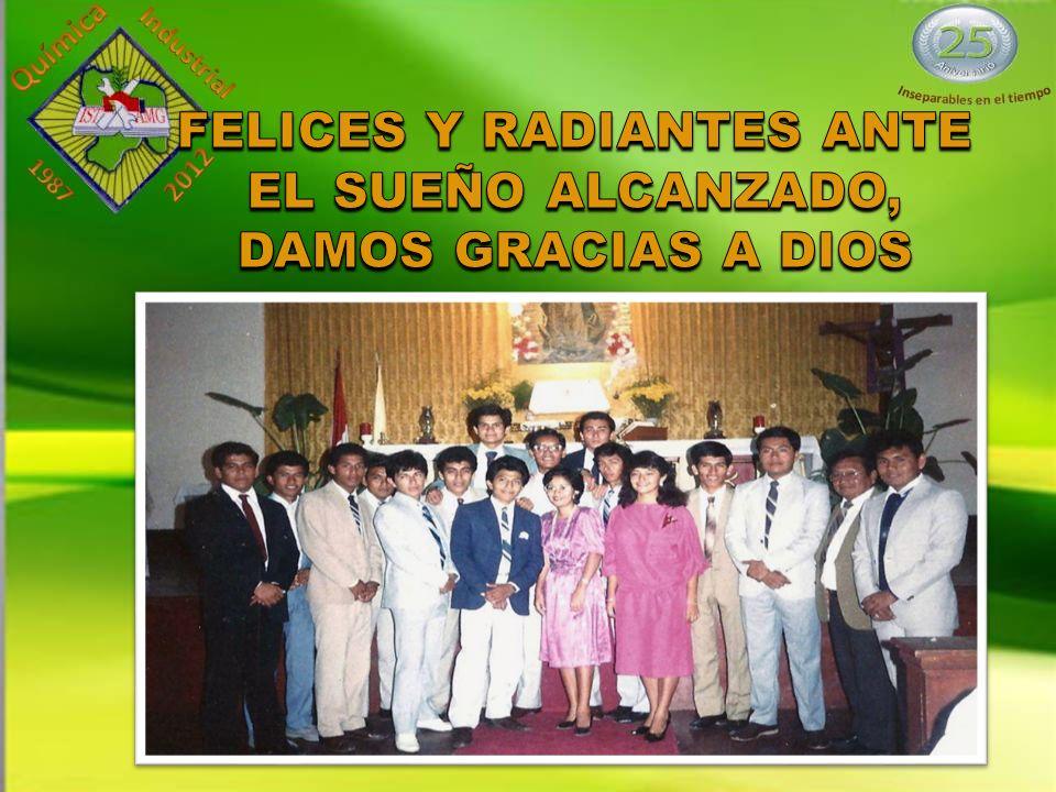 FELICES Y RADIANTES ANTE EL SUEÑO ALCANZADO, DAMOS GRACIAS A DIOS