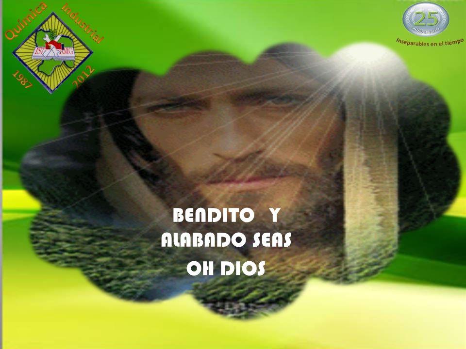BENDITO Y ALABADO SEAS OH DIOS