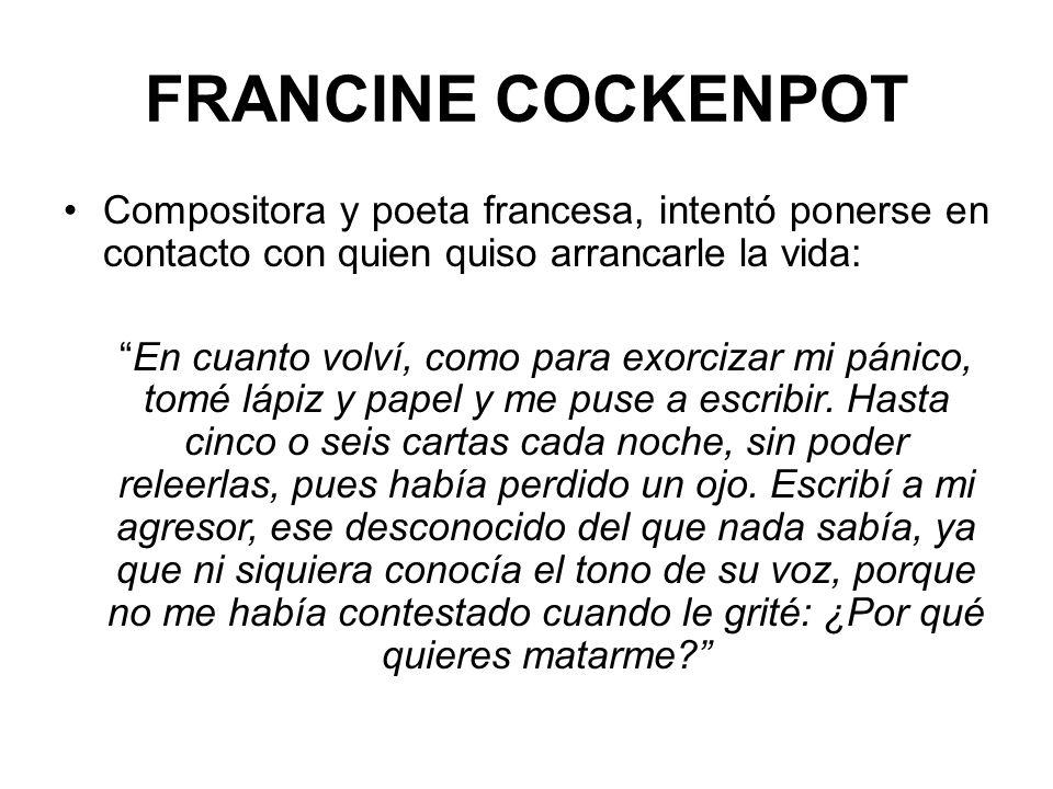FRANCINE COCKENPOT Compositora y poeta francesa, intentó ponerse en contacto con quien quiso arrancarle la vida: