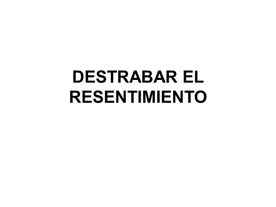 DESTRABAR EL RESENTIMIENTO