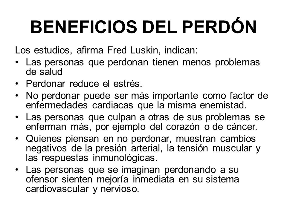 BENEFICIOS DEL PERDÓN Los estudios, afirma Fred Luskin, indican: