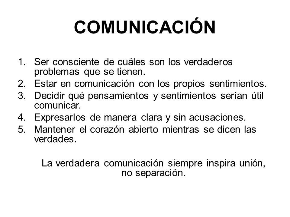 La verdadera comunicación siempre inspira unión, no separación.