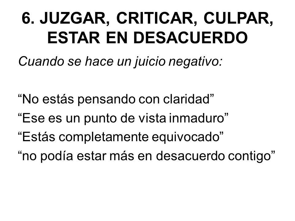 6. JUZGAR, CRITICAR, CULPAR, ESTAR EN DESACUERDO