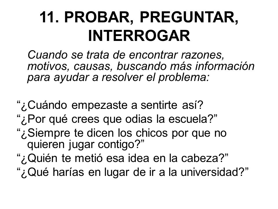 11. PROBAR, PREGUNTAR, INTERROGAR