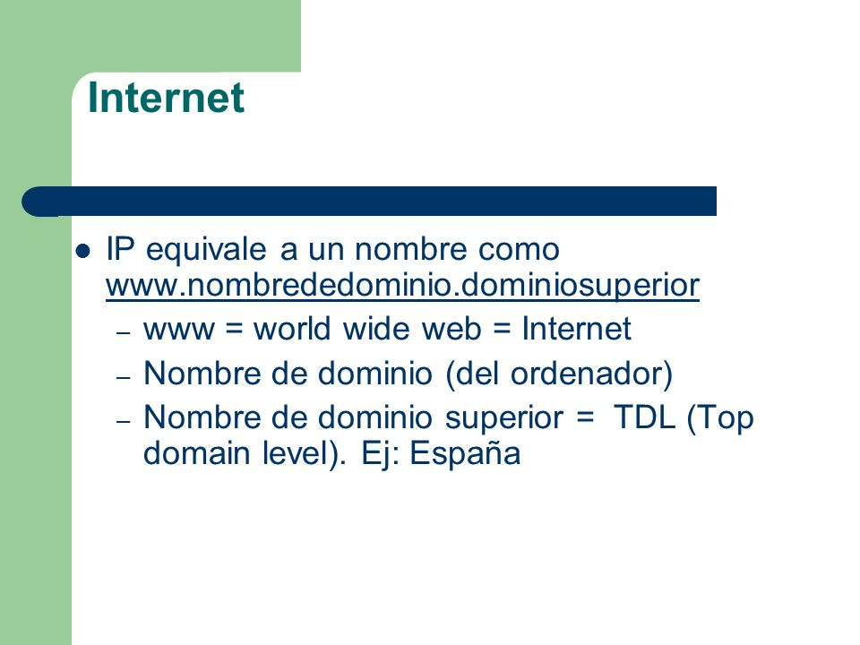 Internet IP equivale a un nombre como www.nombrededominio.dominiosuperior. www = world wide web = Internet.
