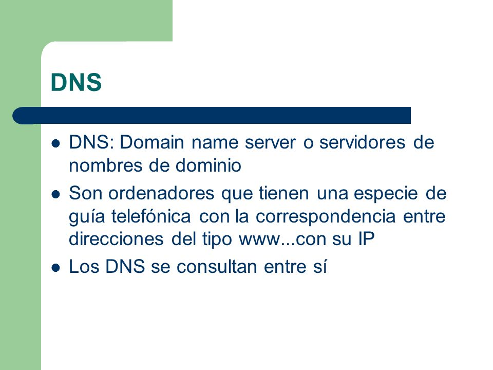 DNS DNS: Domain name server o servidores de nombres de dominio