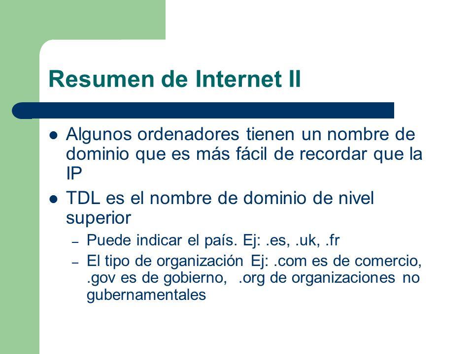 Resumen de Internet II Algunos ordenadores tienen un nombre de dominio que es más fácil de recordar que la IP.