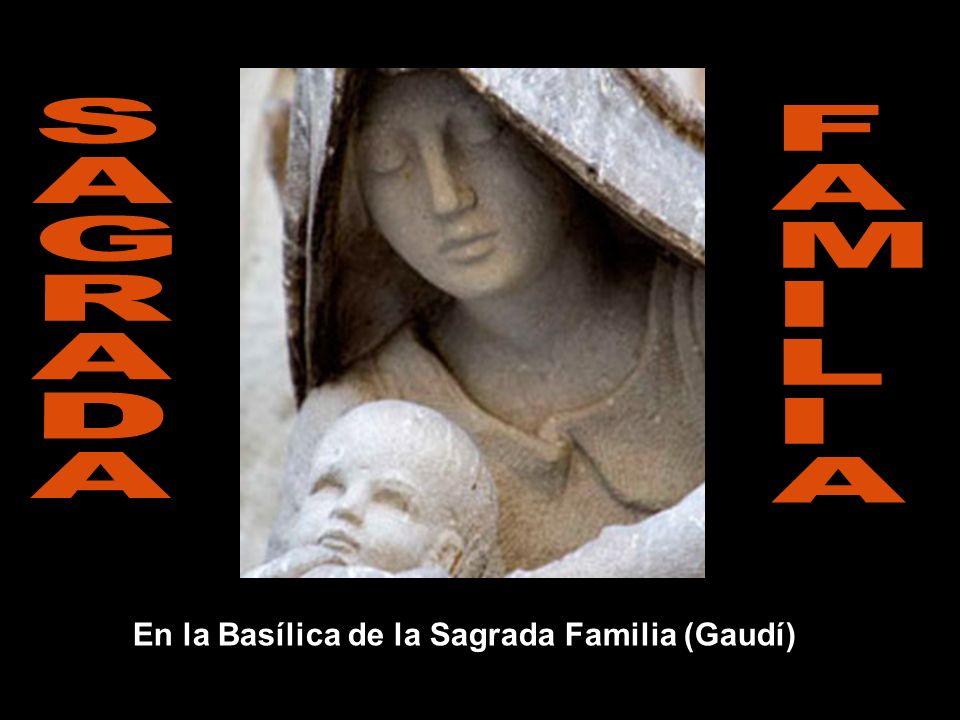 S A G R D F A M I L En la Basílica de la Sagrada Familia (Gaudí)