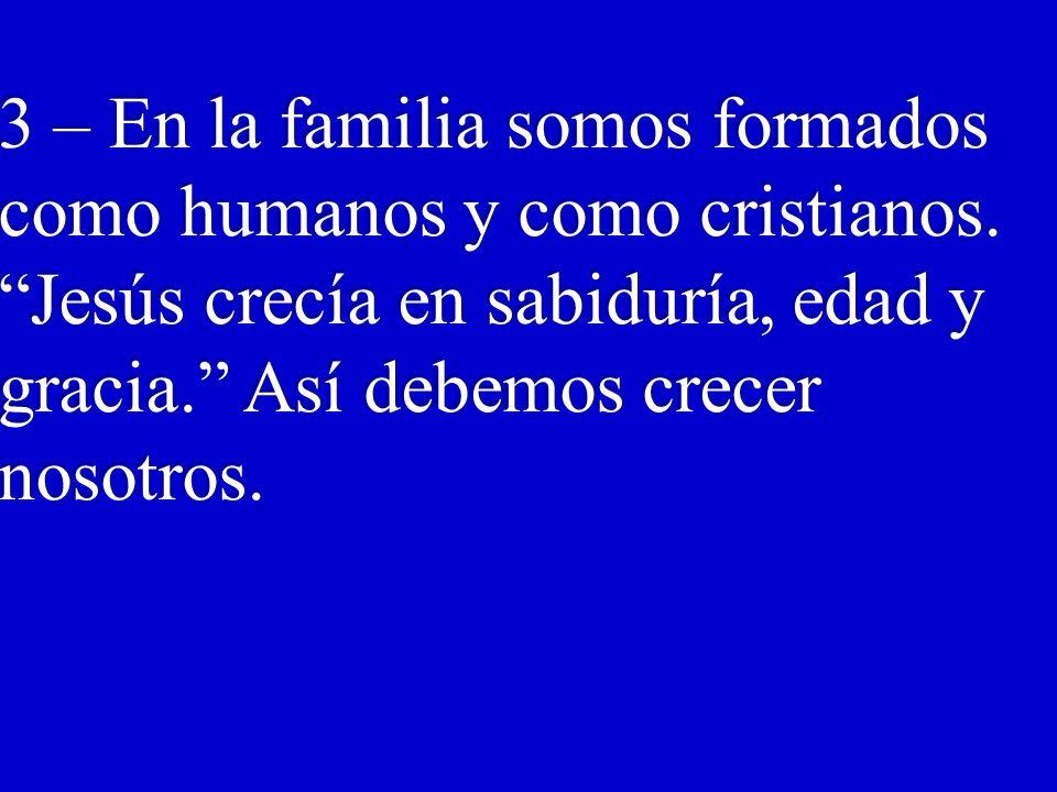 3 – En la familia somos formados como humanos y como cristianos.