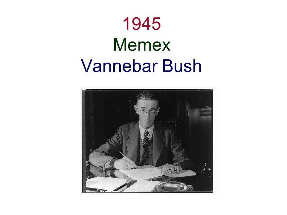 1945 Memex Vannebar Bush