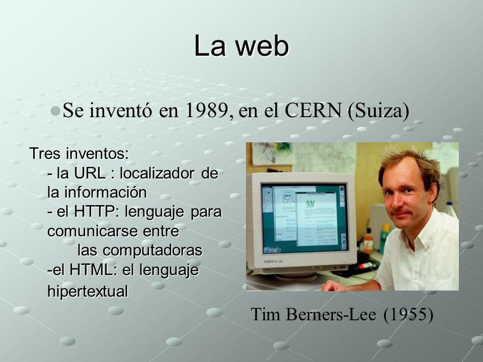 La web Se inventó en 1989, en el CERN (Suiza) Tim Berners-Lee (1955)