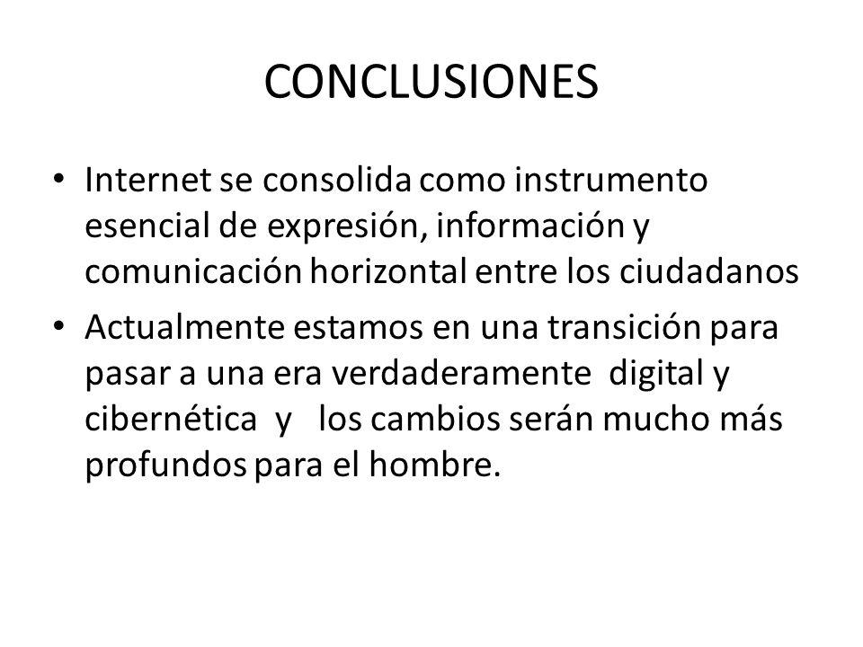 CONCLUSIONES Internet se consolida como instrumento esencial de expresión, información y comunicación horizontal entre los ciudadanos.