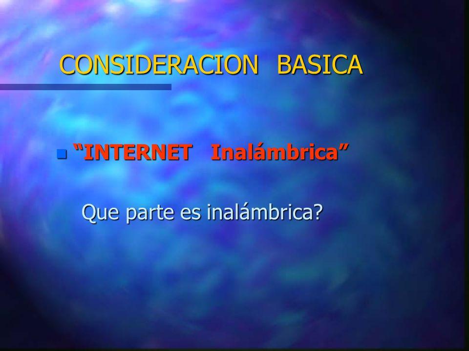 CONSIDERACION BASICA INTERNET Inalámbrica Que parte es inalámbrica