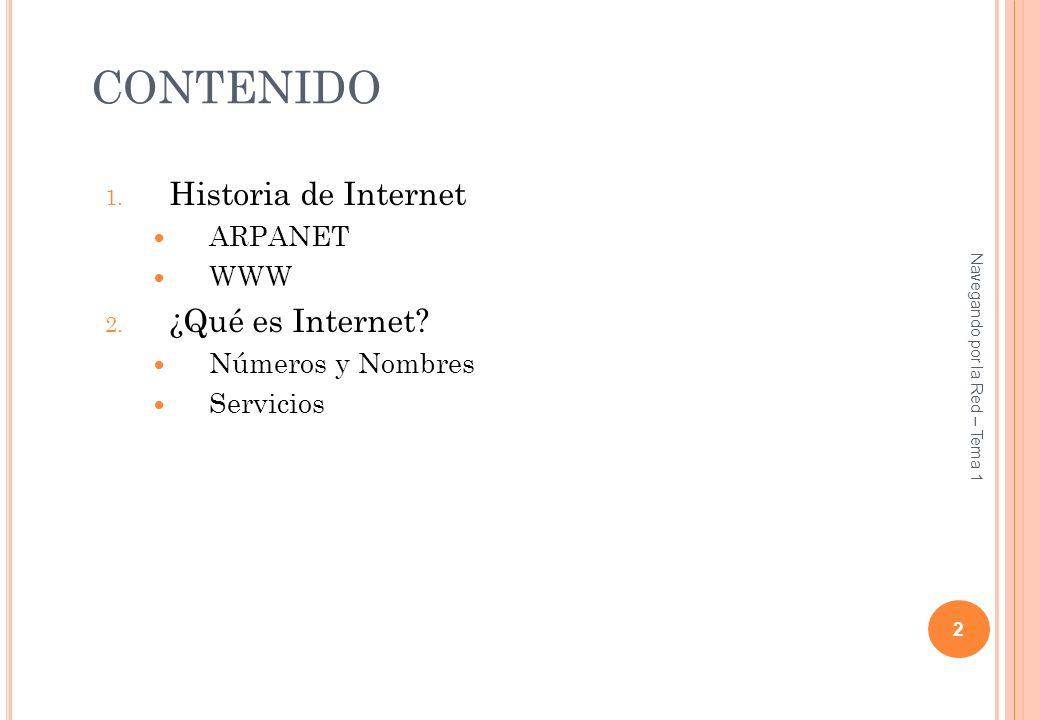 CONTENIDO Historia de Internet ¿Qué es Internet ARPANET WWW