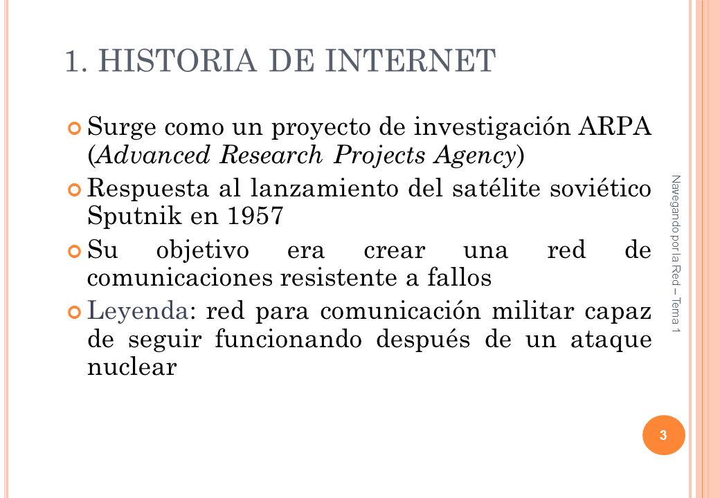 Tema 0 1. HISTORIA DE INTERNET. Surge como un proyecto de investigación ARPA (Advanced Research Projects Agency)