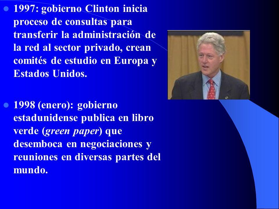 1997: gobierno Clinton inicia proceso de consultas para transferir la administración de la red al sector privado, crean comités de estudio en Europa y Estados Unidos.