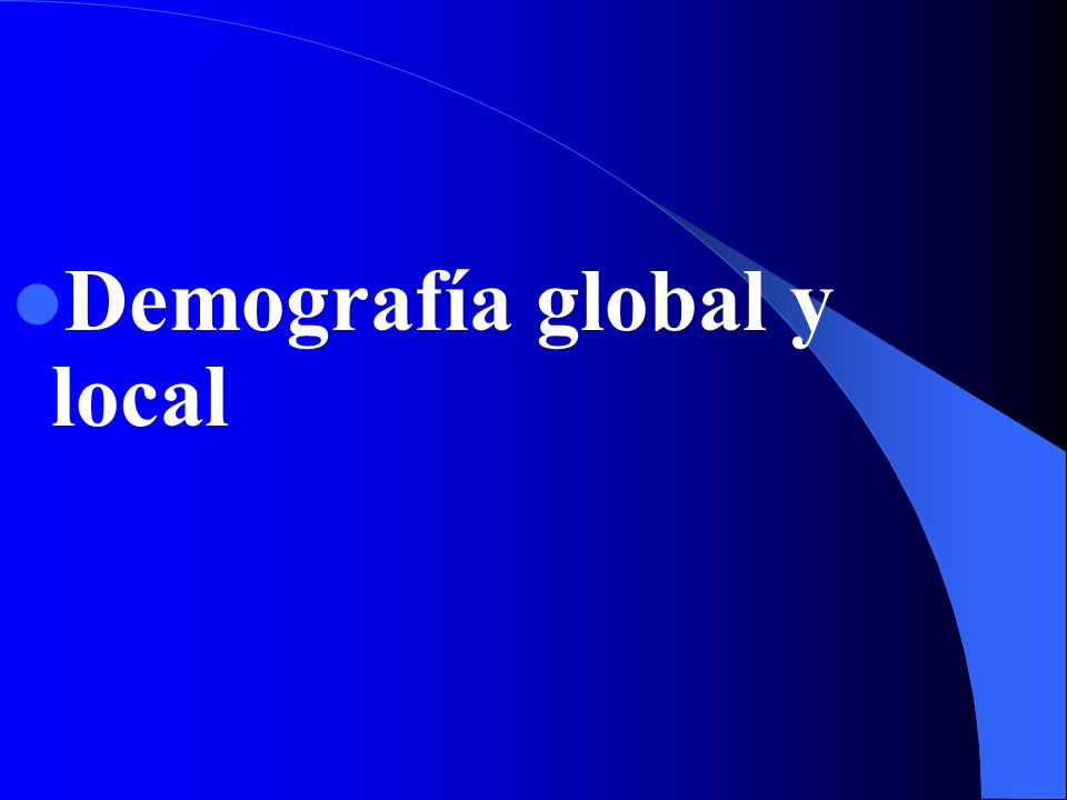 Demografía global y local