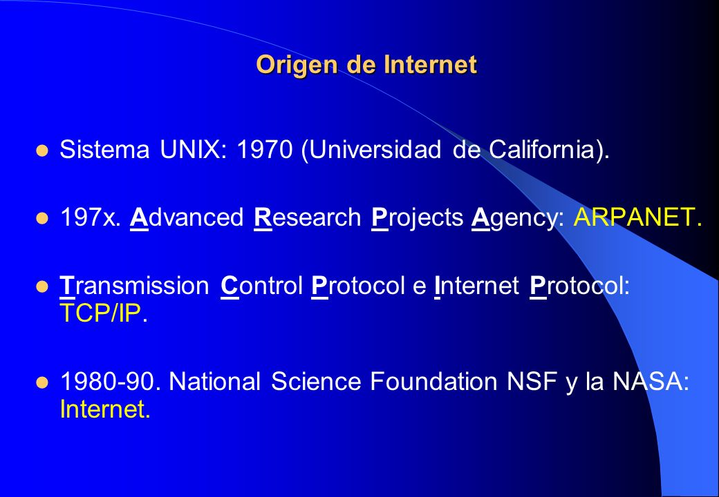 Origen de Internet Sistema UNIX: 1970 (Universidad de California). 197x. Advanced Research Projects Agency: ARPANET.