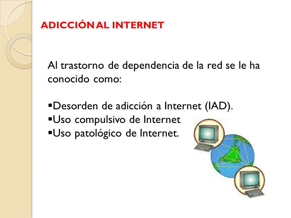 Al trastorno de dependencia de la red se le ha conocido como: