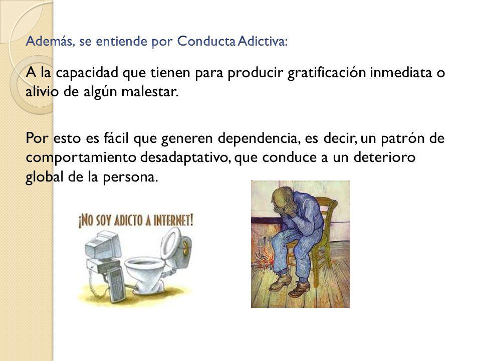 Además, se entiende por Conducta Adictiva: