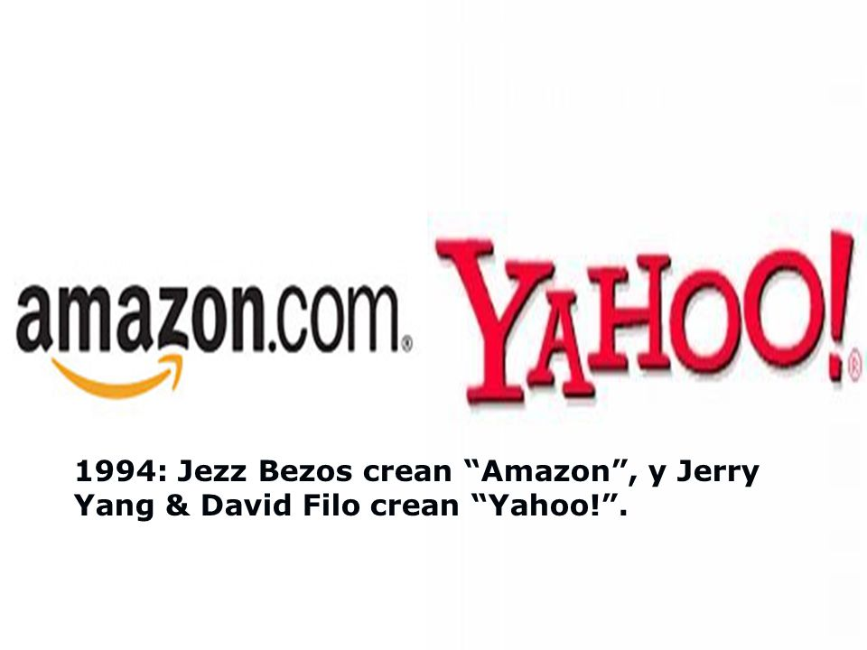 1994: Jezz Bezos crean Amazon , y Jerry Yang & David Filo crean Yahoo! .