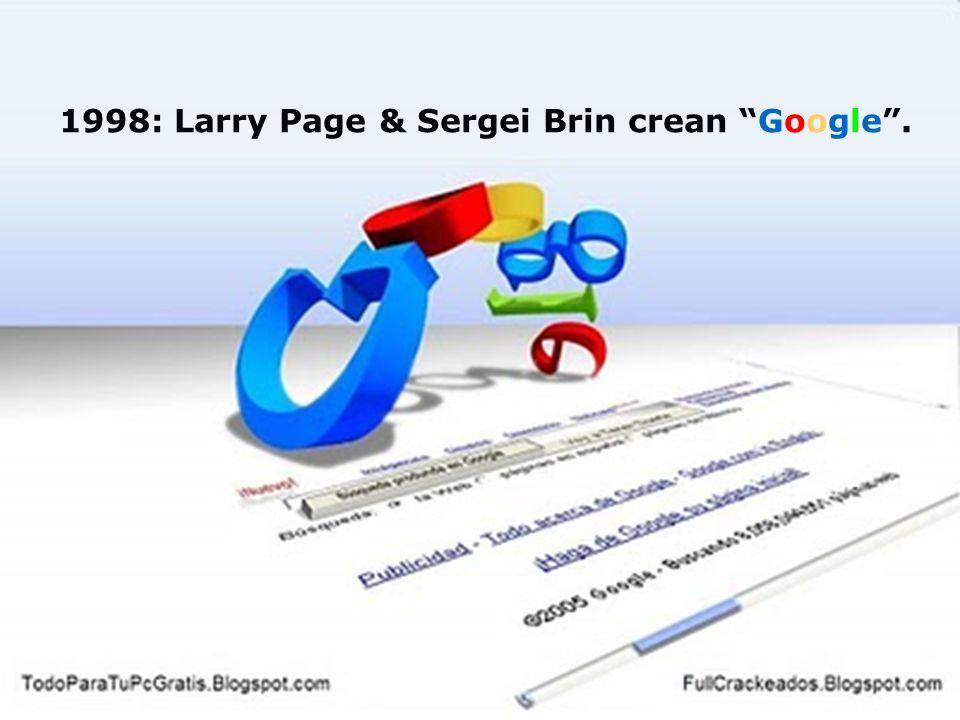 1998: Larry Page & Sergei Brin crean Google .