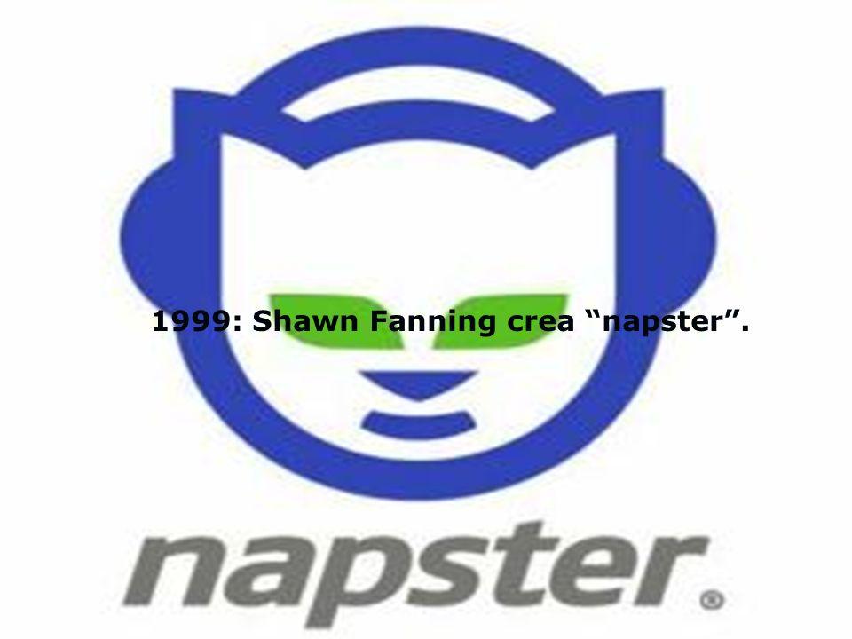 1999: Shawn Fanning crea napster .