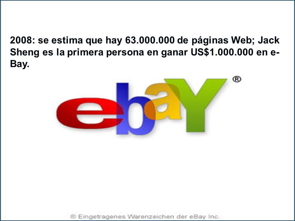 2008: se estima que hay 63.000.000 de páginas Web; Jack Sheng es la primera persona en ganar US$1.000.000 en e-Bay.