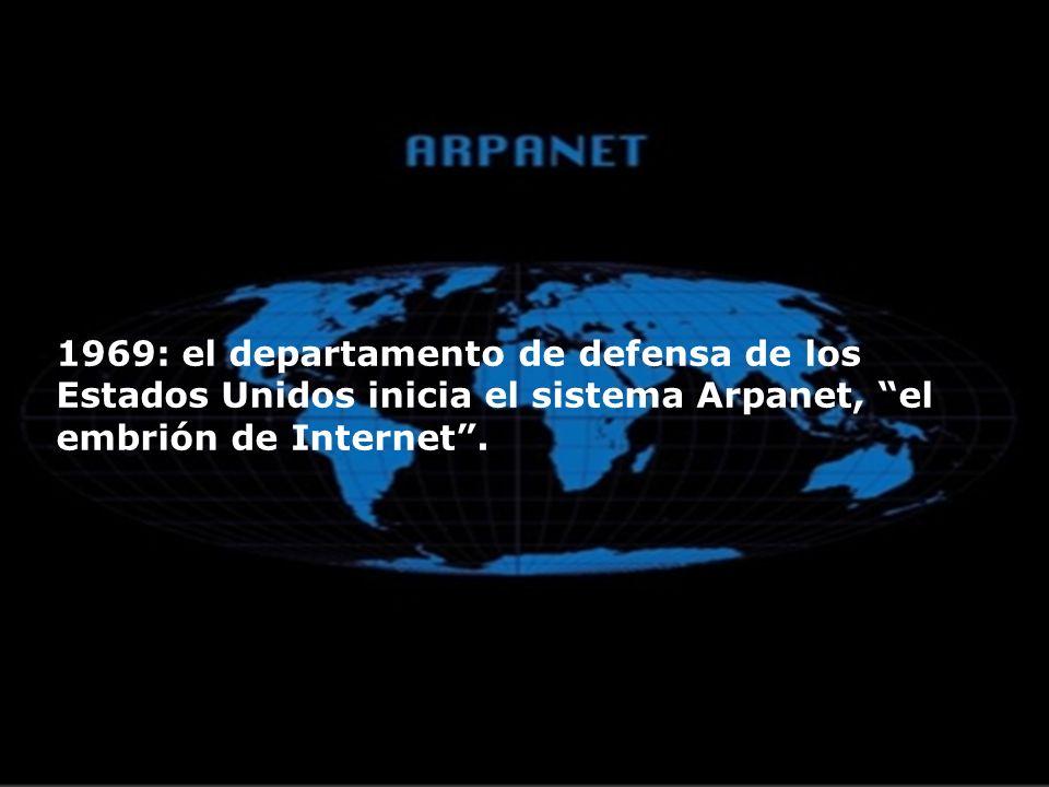 1969: el departamento de defensa de los Estados Unidos inicia el sistema Arpanet, el embrión de Internet .