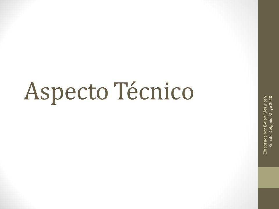 Aspecto Técnico Elaborado por Byron Ricaurte y Ronald Delgado Mayo 2010