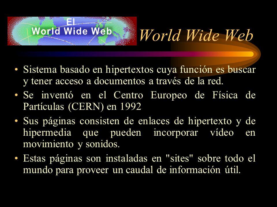 World Wide Web Sistema basado en hipertextos cuya función es buscar y tener acceso a documentos a través de la red.