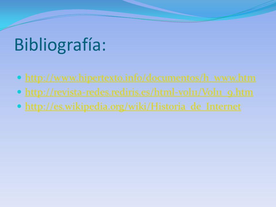 Bibliografía: http://www.hipertexto.info/documentos/h_www.htm