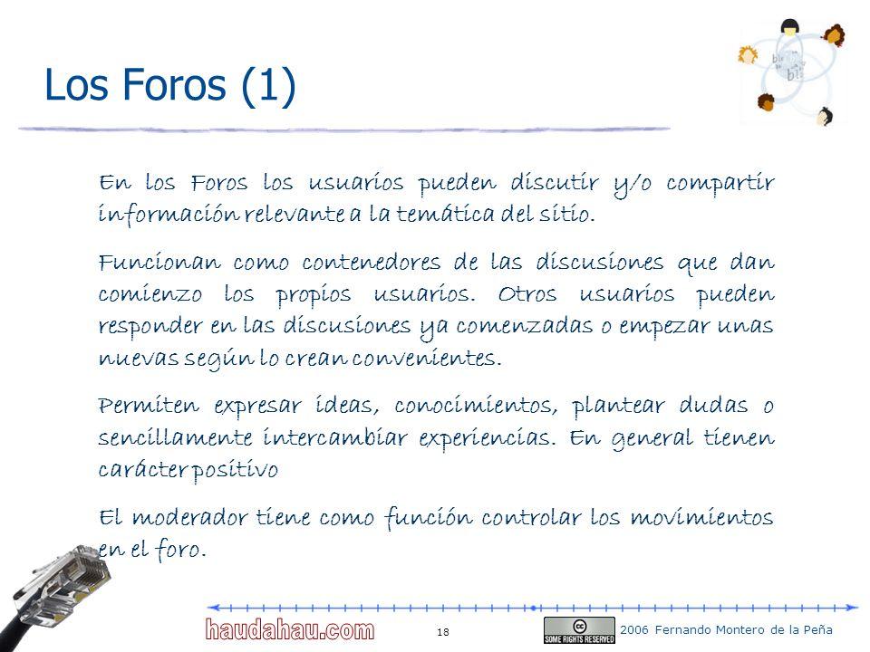 Los Foros (1) En los Foros los usuarios pueden discutir y/o compartir información relevante a la temática del sitio.