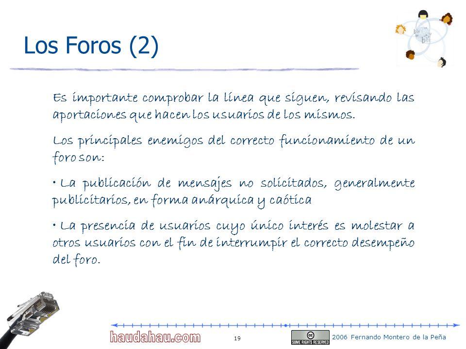 Los Foros (2) Es importante comprobar la línea que siguen, revisando las aportaciones que hacen los usuarios de los mismos.