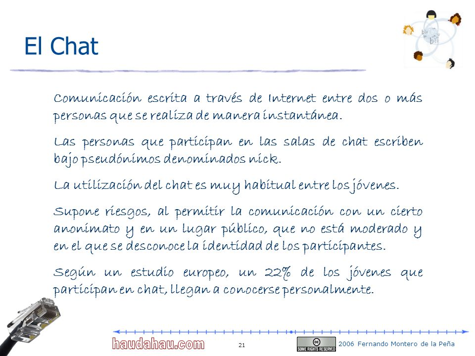 El Chat Comunicación escrita a través de Internet entre dos o más personas que se realiza de manera instantánea.
