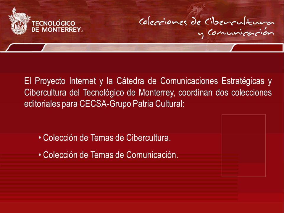 El Proyecto Internet y la Cátedra de Comunicaciones Estratégicas y Cibercultura del Tecnológico de Monterrey, coordinan dos colecciones editoriales para CECSA-Grupo Patria Cultural: