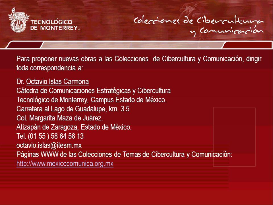 Para proponer nuevas obras a las Colecciones de Cibercultura y Comunicación, dirigir toda correspondencia a: