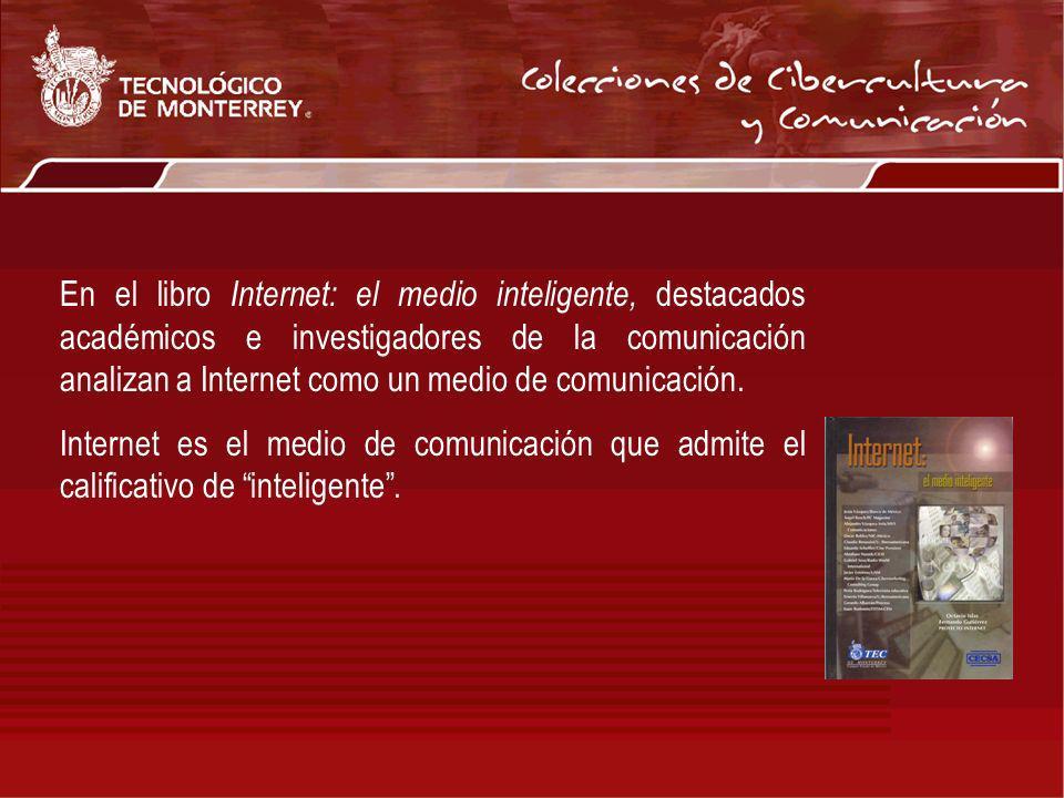 En el libro Internet: el medio inteligente, destacados académicos e investigadores de la comunicación analizan a Internet como un medio de comunicación.