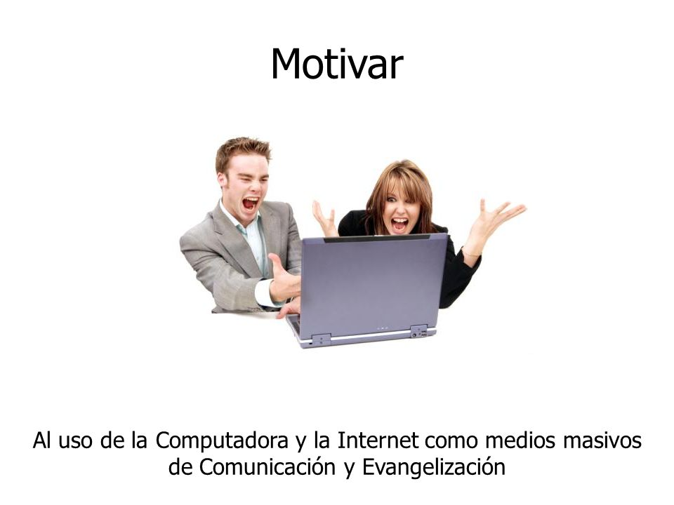 Motivar Al uso de la Computadora y la Internet como medios masivos de Comunicación y Evangelización