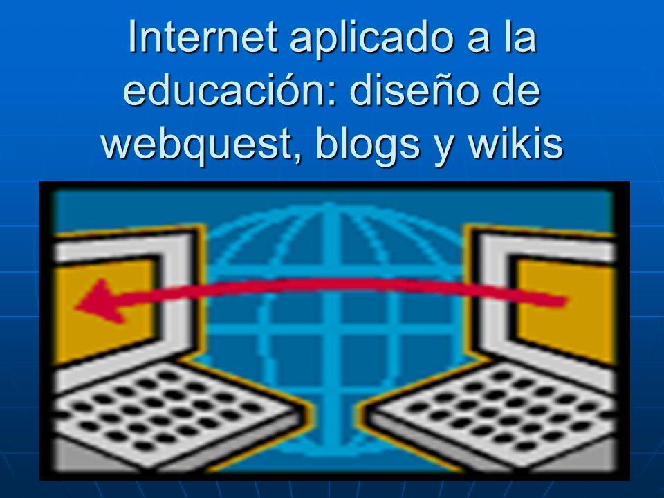 Internet aplicado a la educación: diseño de webquest, blogs y wikis